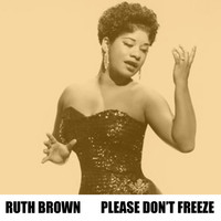 Ruth Brown - Please Don't Freeze