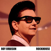 Roy Orbison - Rockhouse