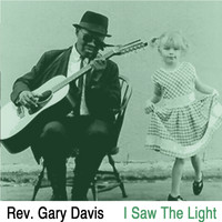 Rev. Gary Davis - I Saw the Light