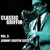 Johnny Griffin Sextet - Classic Griffin, Vol. 3: Johnny Griffin Sextet