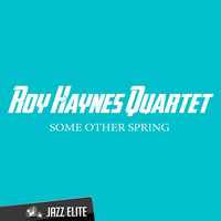 Roy Haynes Quartet - Some Other Spring