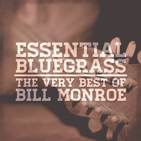 Bill Monroe - Essential Bluegrass: The Very Best of Bill Monroe