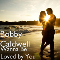 Bobby Caldwell - Wanna Be Loved by You