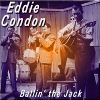 Eddie Condon - Ballin' the Jack