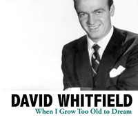 David Whitfield - When I Grow Too Old to Dream