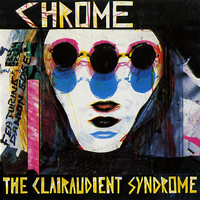 Chrome - The Clairaudient Syndrome