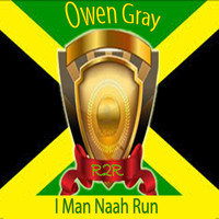 Owen Gray - I Man Naah Run