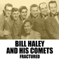 Bill Haley & His Comets - Fractured