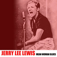 Jerry Lee Lewis - Mean Woman Blues