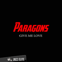 Paragons - Give Me Love