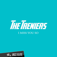The Treniers - I Miss You So