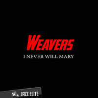 Weavers - I Never Will Mary