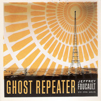 Jeffrey Foucault - Ghost Repeater