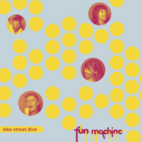 Lake Street Dive - Fun Machine