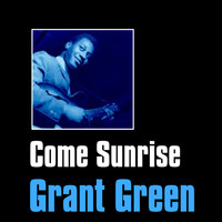 Grant Green - Come Sunrise
