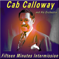 Cab Calloway And His Orchestra - Fifteen Minutes Intermission