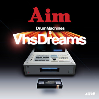 Aim - Drum Machines & VHS Dreams