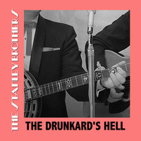 The Stanley Brothers - The Drunkard's Hell