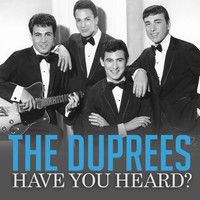 The Duprees - Have You Heard?