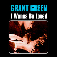 Grant Green - I Wanna Be Loved