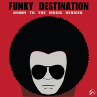 Funky Destination - Down to the Music Revised