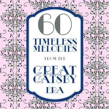 Various Artists - 60 Timeless Melodies from the Gatsby Era