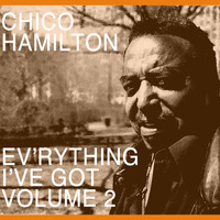Chico Hamilton - Ev'rything I've Got, Vol. 2