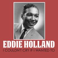 Eddie Holland - I Couldn't Cry If I Wanted To