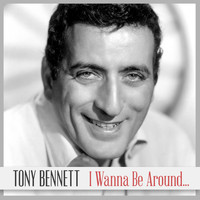 Tony Bennett - I Wanna Be Around