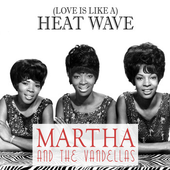 Martha & The Vandellas - (Love Is Like A) Heat Wave