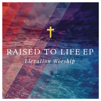 Elevation Worship - Raised to Life