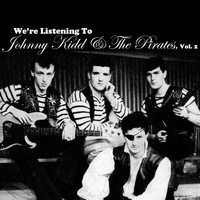 Johnny Kidd & The Pirates - We're Listening to Johnny Kidd & The Pirates, Vol. 2