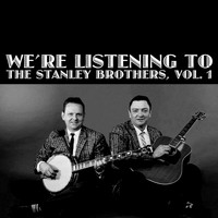 The Stanley Brothers - We're Listening the Stanley Brothers, Vol. 1