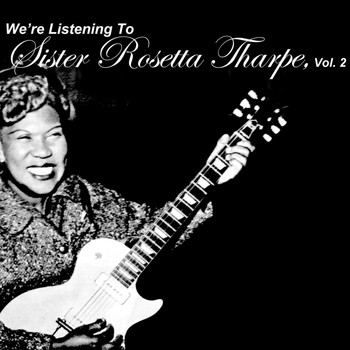 Sister Rosetta Tharpe - We're Listening to Sister Rosetta Tharpe, Vol. 2