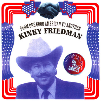 Kinky Friedman - From One Good American to Another