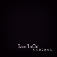 Alex O'Donnell - Back to Old