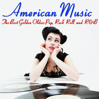Various Artists - American Music: The Best Golden Oldies Pop, Rock Roll and R&B from the 50's & 60's by the Beach Boys, Roy Orbison, Righteous Brothers & More!