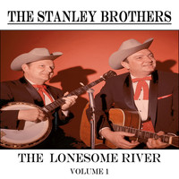 The Stanley Brothers - The Lonesome River, Vol. 1