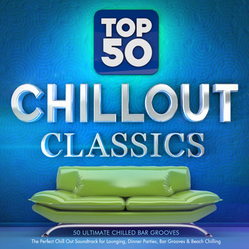 Various Artists - Top 50 Chillout Classics - 50 Ultimate Chilled Bar Grooves - The Perfect Chill out Soundtrack for Lounging, Dinner Parties, Bar Grooves & Beach Chilling