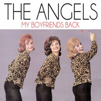 The Angels - My Boyfriends Back