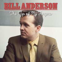 Bill Anderson - The Tip of My Fingers