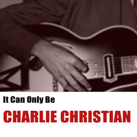 Charlie Christian - It Can Only Be