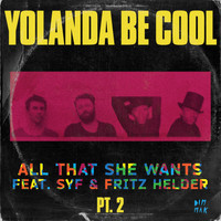 Yolanda Be Cool - All That She Wants, Pt. 2 (feat. SYF & Fritz Helder)