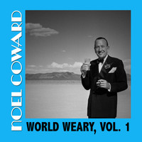 Noel Coward - World Weary, Vol. 1