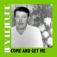 Iry LeJeune - Come And Get Me