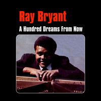 Ray Bryant - A Hundred Dreams from Now