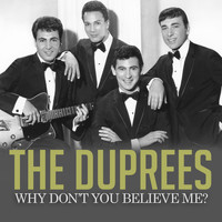 The Duprees - Why Don't You Believe Me?