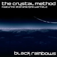 The Crystal Method featuring Stefanie King Warfield - Black Rainbows