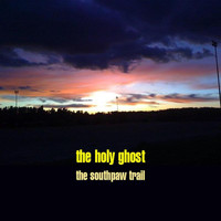 The Holy Ghost - the southpaw trail