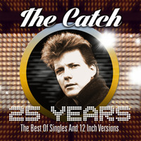 The Catch - 25 Years - The Best of Singles and 12 Inch Versions